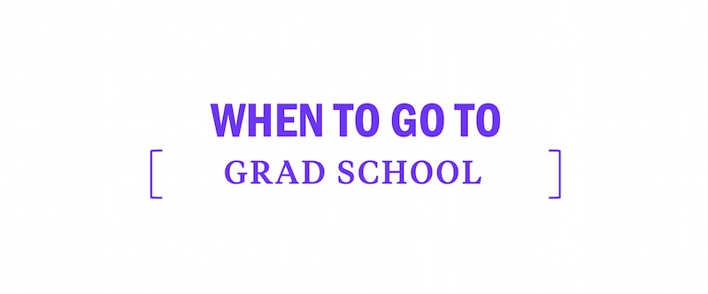 when-should-you-i-to-go-to-grad-graduate-school-apply-gre-admissions